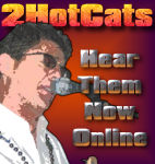 Click to Hear 2HotCats right now